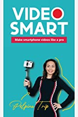 Video Smart: Make smartphone videos like a pro Hardcover