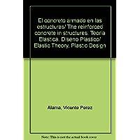 El concreto armado en las estructuras/ The reinforced concrete in structures: Teoria Elastica.