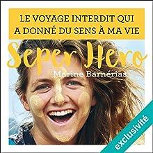 Seper hero : Le voyage interdit qui a donné du sens à ma vie | Livre audio Auteur(s) : Marine Barnérias Narrateur(s) : Marine Barnérias, Frédéric Lopez