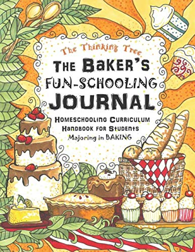 The Baker's Fun-Schooling Journal: Homeschooling Curriculum Handbook for Students Majoring in Baking | The Thinking Tree | Funschooling