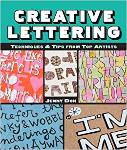 Creative Lettering Techniques Tips From Top Artists Jenny Doh 9781454704003 Amazon Books