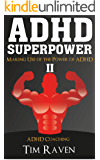 ADHD SUPERPOWER II: Making Use of the Power of ADHD (ADHD Adult, ADHD Kids, attention, ADHD Coaching)