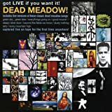 Got Live If You Want It by Dead Meadow (2002-09-17)
