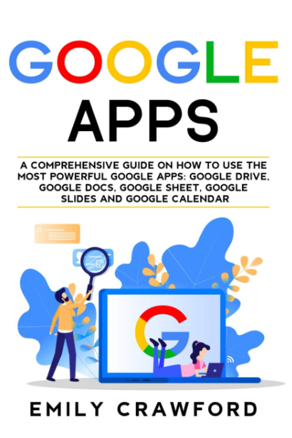 Google Apps: A complete information on  use probably the most robust Google Apps: Google Drive, Google Docs, Google Sheet, Google Slides and Google Calendar