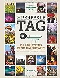 Der perfekte Tag: 365 Abenteuer rund um die Welt (Lonely Planet – KUNTH) (KUNTH Bildbände/Illustrierte Bücher)
