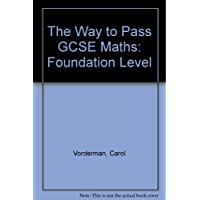 The Way to Pass GCSE Maths: Foundation Level