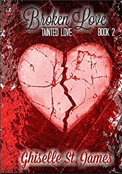 Broken Love (Tainted Love Book 2) by [St. James, Ghiselle]