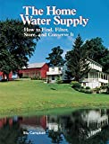 The Home Water Supply: How to Find, Filter, Store, and Conserve It