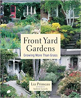 Front Yard Gardens Growing More Than Grass Liz Primeau Andrew