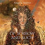 Of Sorrow and Such | Angela Slatter