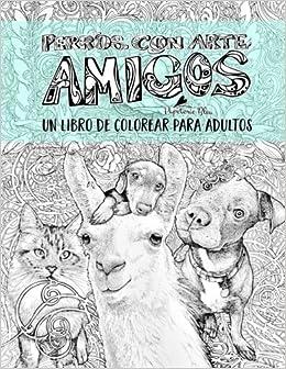Perros con arte: Amigos: Un libro de colorear para adultos (Spanish Edition): Papeterie Bleu, Susannah Kelly: 9781640012875: Amazon.com: Books