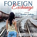 Foreign Exchange Audiobook by Denise Jaden Narrated by Anna Kasabian