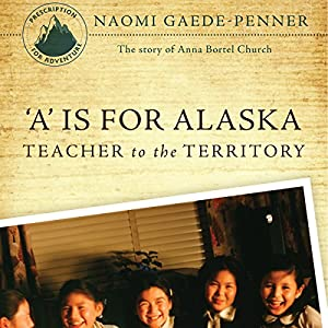 'A' Is for Alaska: Teacher to the Territory Audiobook