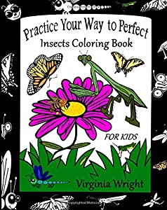 Practice Your Way to Perfect: Insects Coloring Book (For Kids)
