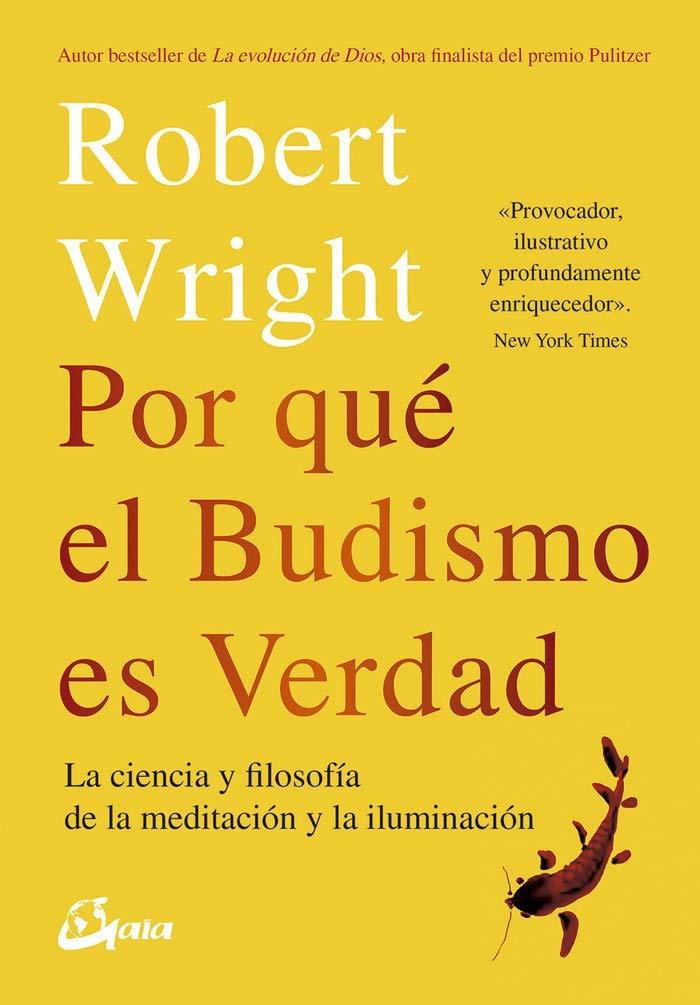 Por qué el budismo es verdad: La ciencia y filosofía de la meditación y la iluminación (Budismo tibetano) Tapa blanda – 12 sep 2018 Robert Wright Diego Merino Sancho Gaia 8484457400