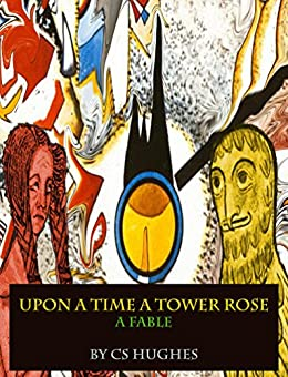 Upon A Time A Tower Rose: A Fable by [Hughes, C S]