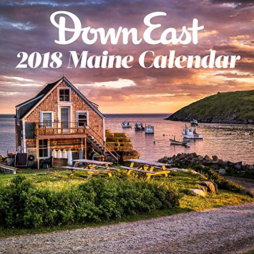 Down East: 2018 Maine Calendar