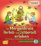 Im Morgenkreis Herbst- und Lichterzeit erleben - Mit Liedern, Geschichten und Spielideen (Lieder, Geschichten und Spielideen für den Morgenkreis)