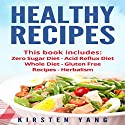 Healthy Recipes, 5 Manuscripts: Zero Sugar Diet, Acid Reflux Diet, Whole Diet, Gluten Free Recipes, Herbalism Audiobook by Kirsten Yang Narrated by Joana Garcia