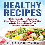 Healthy Recipes, 5 Manuscripts: Zero Sugar Diet, Acid Reflux Diet, Whole Diet, Gluten Free Recipes, Herbalism | Kirsten Yang
