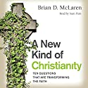 A New Kind of Christianity: Ten Questions That Are Transforming the Faith Audiobook by Brian D. McLaren Narrated by Sean Pratt