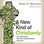 A New Kind of Christianity: Ten Questions That Are Transforming the Faith | Brian D. McLaren