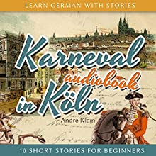 Karneval in Köln (Learn German with Stories 3 - 10 Short Stories for Beginners) Audiobook by André Klein Narrated by André Klein