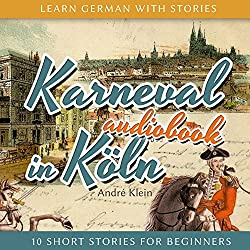 Karneval in Köln (Learn German with Stories 3 - 10 Short Stories for Beginners)