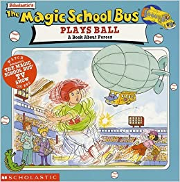The Magic School Bus Plays Ball A Book About Forces Joanna Cole