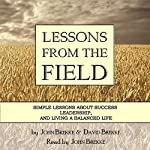 Lessons from the Field: Simple Lessons on Success, Leadership and Living a Balanced Life | John L Brekke,David L Brekke
