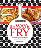 Southern Living the Way to Fry, Southern Living Magazine Editors, 0848738187