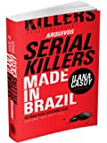 Arquivos Serial Killers. Made in Brasil