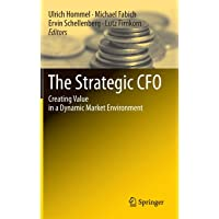 The Strategic CFO: Creating Value in a Dynamic Market Environment