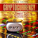 Cryptocurrency: The 10 Biggest Trading Mistakes Newbies Make - And How to Avoid Them | Stephen Satoshi