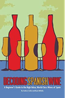 Decoding Spanish Wine: A Beginners Guide to the High Value, World Class Wines of