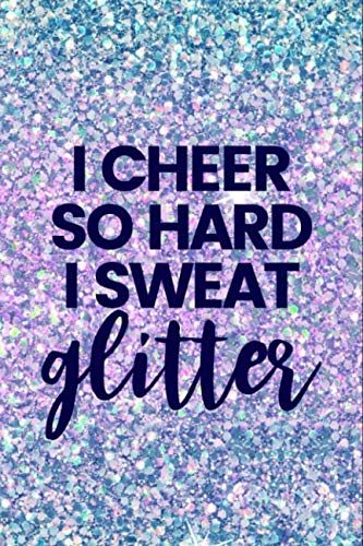 I Cheer So Hard I Sweat Glitter: Lined Journal Notebook for Cheerleaders, Cheerleading Coaches