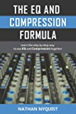 The EQ and Compression Formula: Learn the step by step way to use EQ and Compression together