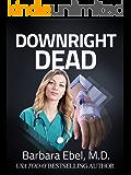 Downright Dead: A Medical Thriller (Dr. Annabel Tilson Novels Book 5)
