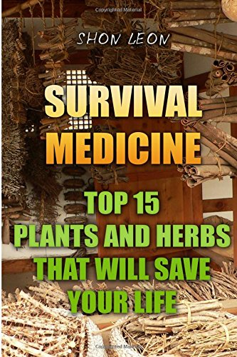 Survival Medicine: Top 15 Plants And Herbs That Will Save Your Life pdf epub