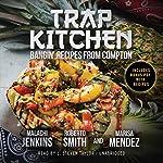 Trap Kitchen | Malachi Jenkins,Roberto Smith,Marisa Mendez, Buck 50 Productions - producer
