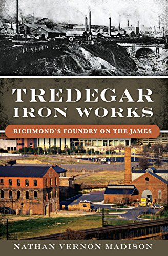 Tredegar Iron Works: Richmond's Foundry on the James ()