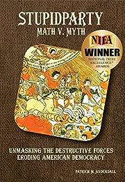 Stupidparty Math v. Myth: Unmasking the Destructive Forces Eroding American Democracy