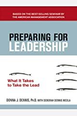 Preparing for Leadership: What It Takes to Take the Lead Kindle Edition