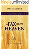 A FAX from HEAVEN: And other true stories offering evidence of God's presence in one family's spiritual journey