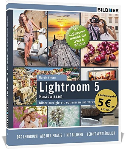 Lightroom 5 - Bilder korrigieren, optimieren, verwalten (Sonderausgabe): Mit Lightroom mobile für iPad & iPhone Taschenbuch – Special Edition, 20. September 2016 Christian Bildner Martin Vieten BILDNER Verlag 3832802339