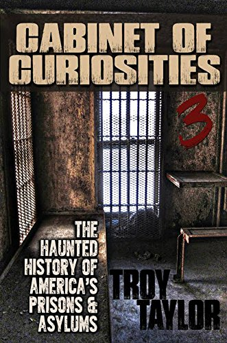 Cabinet of Curiosities 3: The Haunted History of America's Prisons, Hospitals and Asylums in 20 Objects