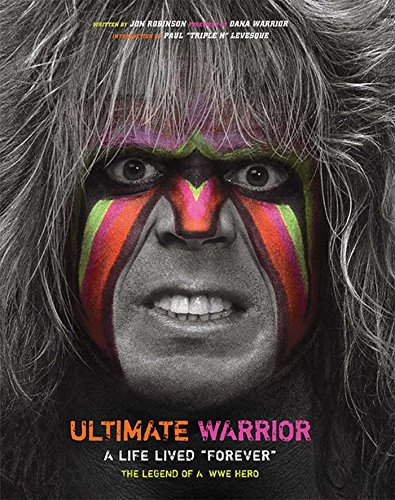 Pdf Biographies Ultimate Warrior: A Life Lived Forever - The Legend of a WWE Hero