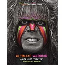 "Ultimate Warrior: A Life Lived Forever: A Life Lived ""Forever"""
