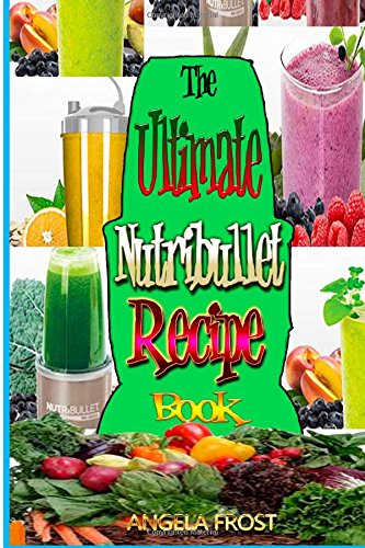 Read Online The Ultimate Nutribullet Recipe Book:: Delicious & Healthy Nutri-Blasts for Health & Weight-Los (House & Home) (Volume 2) pdf