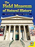 The Field Museum of Natural History (Museums of the World)